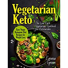Vegetarian Keto: The Low Carb Vegetarian Cookbook for Ketotarians. Easy Vegan Ketogenic Diet Recipes for Weight Loss