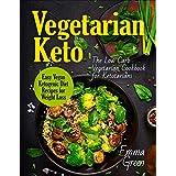 Vegetarian Keto: The Low Carb Vegetarian Cookbook for Ketotarians. Easy Vegan Ketogenic Diet Recipes for Weight Loss