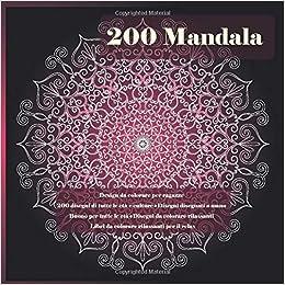 Amazon It 200 Mandala Design Da Colorare Per Ragazze 200 Disegni Di Tutte Le Eta E Culture Disegni Disegnati A Mano Buono Per Tutte Le Eta Disegni Da
