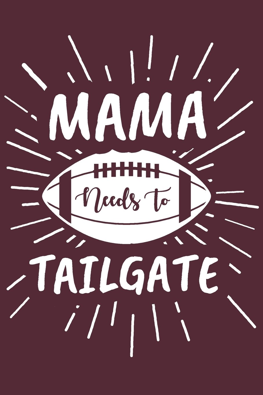 Mama Needs To Tailgate: Unique Gifts For Football Moms - 6x9 Journal Notebook PDF