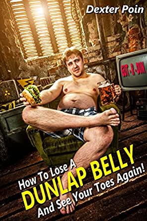 HOW TO LOSE A DUNLAP BELLY -