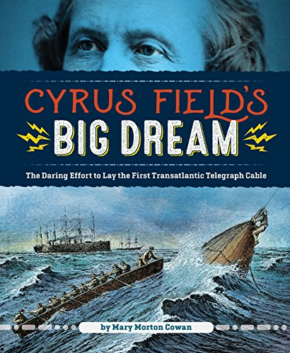 Cyrus Field's Big Dream: The Daring Effort to Lay the First Transatlantic Telegraph Cable by Calkins Creek (Image #1)