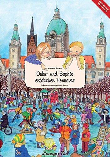 Oskar und Sophie entdecken Hannover: Ein Hannover Wimmelbuch in Zusammenarbeit mit Ingo Siegner