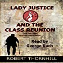 Lady Justice and the Class Reunion Audiobook by Robert Thornhill Narrated by George Kuch