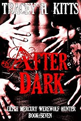 After Dark (Lilith Mercury, Werewolf Hunter Book 7)