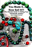 You Made It, Now Sell It (The Ultimate Guide To Selling Your Handmade Jewelry) (Spanish, French, Italian, German, Japanese, Russian, Ukrainian, Chinese, ... Gujarati, Bengali and Korean Edition)