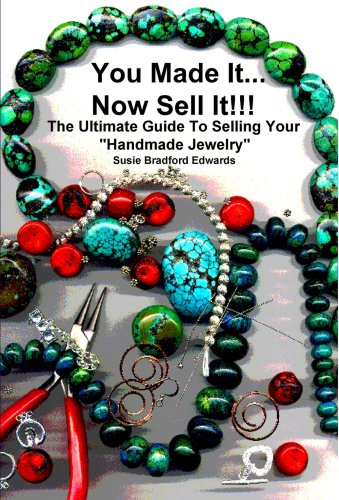 You Made It, Now Sell It (The Ultimate Guide To Selling Your Handmade Jewelry) (Spanish, French, Italian, German, Japanese, Russian, Ukrainian, Chines…