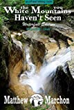 The White Mountains You Haven't Seen : Waterfall Edition: Volume I (black & white) (Volume 1)