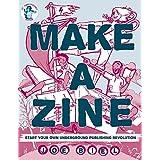Make a Zine: Beyond the Music Start Your Own Underground Publishing Revolution
