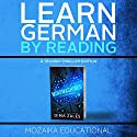 Learn German: By Reading a Techno-Thriller Audiobook by Mozaika Educational, Dima Zales Narrated by William Dufris, Marco Sven Reinbold