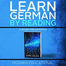 Learn German: By Reading a Techno-Thriller Audiobook by Dima Zales, Mozaika Educational Narrated by Marco Sven Reinbold, William Dufris