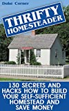img - for Thrifty Homesteader: 130 Secrets And Hacks How To Build Your Self-Sufficient Homestead And Save Money book / textbook / text book