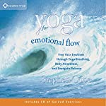 Yoga for Emotional Flow: Free Your Emotions Through Yoga Breathing, Body Awareness, and Energetic Release | Stephen Cope