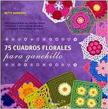 75 CUADROS FLORALES PARA GANCHILLO: Varios: 9789089982902