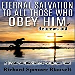 Eternal Salvation to All Those Who Obey Him: A Book on Christian Obedience to Honor God | Richard Spencer Blauvelt