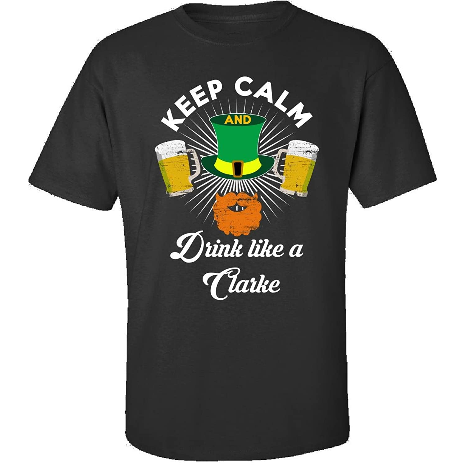 St Patricks Day Keep Calm Drink Like A Clarke - Adult Shirt
