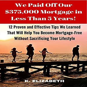 We Paid Off Our $375,000 Mortgage in Less than 5 Years! Audiobook