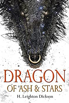 Dragon of Ash & Stars: The Autobiography of a Night Dragon by [Dickson, H. Leighton]
