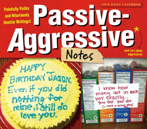 Passive-Aggressive Notes; Painfully Polite and Hilariously Hostile Writings! 2015 Boxed Calendar by Sellers Publishing, Inc.