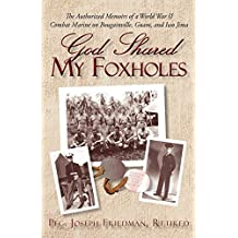 God Shared My Foxholes: The Authorized Memoirs of a World War II Combat Marine on Bougainville, Guam, and Iwo Jima
