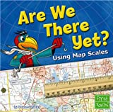 img - for Are We There Yet?: Using Map Scales (Map Mania) book / textbook / text book