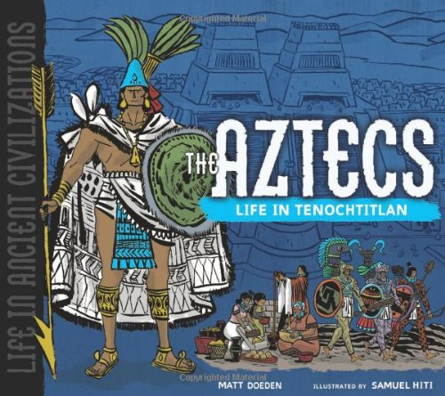 The Aztecs: Life in Tenochtitlan (Life in Ancient Civilizations) PDF