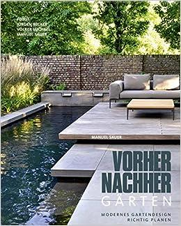 Vorher Nachher Gärten   Modernes Gartendesign Richtig Planen: Amazon.de:  Manuel Sauer, Jürgen Becker (Fotos), Volker Michael (Fotos): Bücher