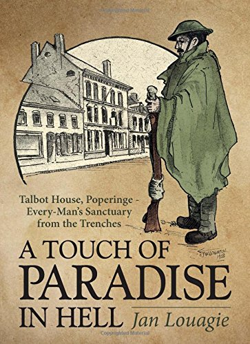 Read Online A Touch of Paradise in Hell: Talbot House, Poperinge - Every-Man's Sanctuary from the Trenches pdf