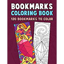 Bookmarks Coloring Book: 120 Bookmarks to Color: Coloring Activity Book for Kids, Adults and Seniors Who Love Reading