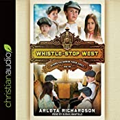 Whistle-Stop West: Beyond the Orphan Train, Book 2 | Arleta Richardson