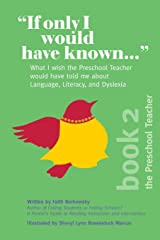 """""""If Only I Would Have Known..."""": What I wish the Preschool Teacher would have told me about Language, Literacy, and Dyslexia Paperback"""