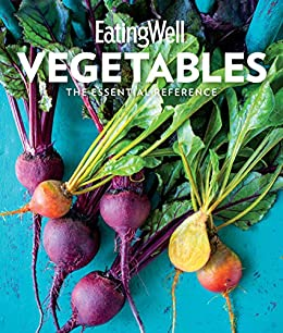 EatingWell Vegetables: The Essential Reference by [The Editors of EatingWell]