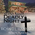 Silent Night, Deadly Night Audiobook by Richard L. Mabry M.D. Narrated by Meghan Kelly