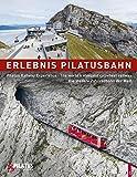Erlebnis Pilatusbahn - Pilatus Railway Experience: Die steilste Zahnradbahn der Welt - The world s steepest cogwheel railway
