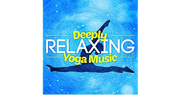 Deeply Relaxing Yoga Music by Relaxation Mediation Yoga ...