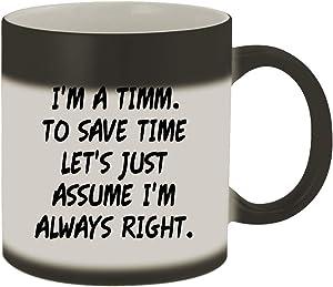 I'm A Timm. To Save Time Let's Just Assume I'm Always Right. - 11oz Ceramic Color Changing Mug, Matte Black