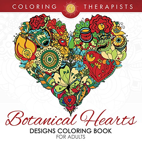 Botanical Hearts Designs Coloring Book For Adults (Botanical Heart Designs and Art Book Series)