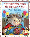 Happy Birthday to You, You Belong in a Zoo (Gilbert and Friends (Hardcover))
