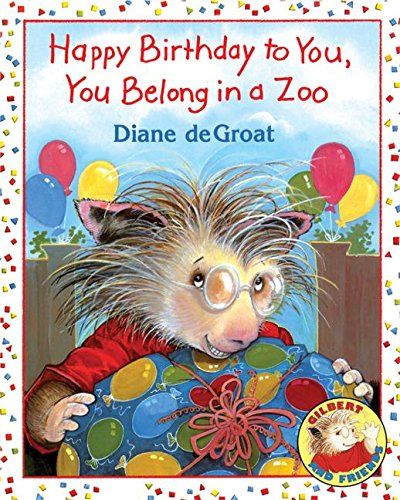 Happy Birthday to You, You Belong in a Zoo (Gilbert and Friends (Hardcover)) (Zoo Belong A You In)