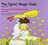 The Ogres' Magic Clubs/the Tiger and the Dried Persimmons (Korean Tolk Tales for Children, Vol 5) (Korean Folk Tales for Children)