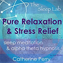 Pure Relaxation and Stress Relief: Sleep Meditation & Alpha Theta Hypnosis with the Sleep Lab Audiobook by Joel Thielke, Catherine Perry Narrated by Catherine Perry