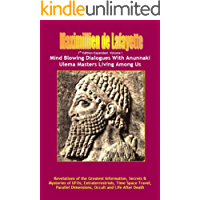 Volume I. 7th Edition-Expanded. Mind Blowing Dialogues With Anunnaki Ulema Masters Living Among Us. (Secrets & Mysteries of UFOs, Extraterrestrials, Time ... Occult and Life After Death. Book 1)