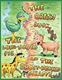 img - for The Green Duck, The Long-Nosed Pig, and The Short-Necked Giraffe book / textbook / text book
