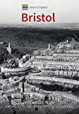 Historic England: Bristol: Unique Images From the Archives of Historic England (Historic England Series)