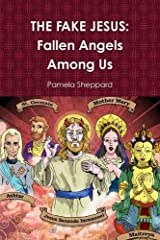 THE FAKE JESUS: Fallen Angels Among Us Paperback
