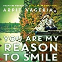 You Are My Reason to Smile Audiobook by Arpit Vageria Narrated by Sagar Arya