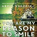 You Are My Reason to Smile Hörbuch von Arpit Vageria Gesprochen von: Sagar Arya