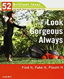 img - for Look Gorgeous Always (52 Brilliant Ideas): Find It, Fake It, Flaunt It book / textbook / text book