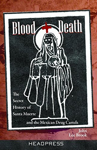 Blood + Death: The Secret History of Santa Muerte and the ...