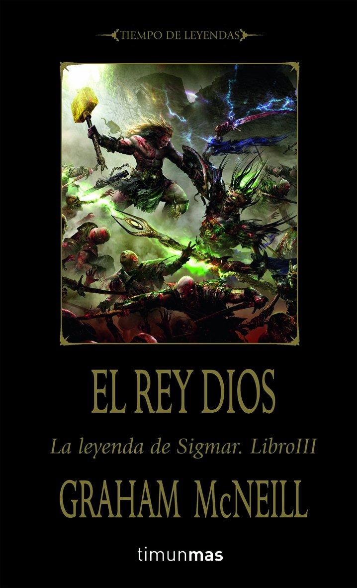 El Rey Dios: La leyenda de Sigmar. Libro III (Warhammer) Tapa blanda – 17 may 2011 Graham McNeill Aida Candelario Castro Timun Mas Narrativa 8448038649